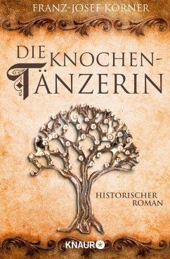 Die Knochentänzerin (eBook, ePUB) - Körner, Franz-Josef
