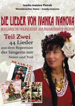 Die Lieder von Ivanka Ivanova Teil Zwei (eBook, ePUB) - Ivanova Pietrek, Ivanka