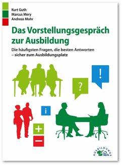 Das Vorstellungsgespräch zur Ausbildung - Guth, Kurt; Mery, Marcus; Mohr, Andreas