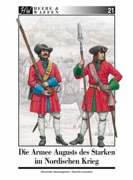 Die Armee Augusts des Starken im Nordischen Krieg / Heere & Waffen Bd.21 - Querengässer, Alexander; Lunyakov, Sascha