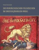Die kursächsischen Feldzeichen im Dreißigjährigen Krieg 1618-1648