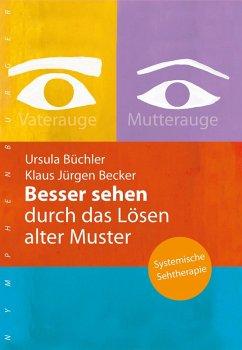Besser sehen durch das Lösen alter Muster (eBook, ePUB) - Büchler, Ursula; Becker, Klaus Jürgen