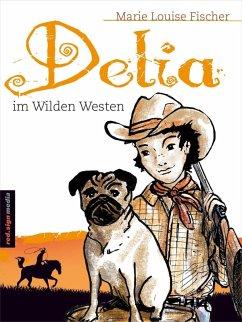 Delia im Wilden Westen (eBook, ePUB) - Fischer, Marie Louise