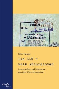 Die DDR - mein Absurdistan - Hampe, Peter