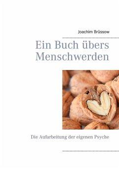 Ein Buch übers Menschwerden - Brüssow, Joachim