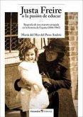 Justa Freire o La pasión de educar : biografía de una maestra atrapada en la historia de España, 1896-1965