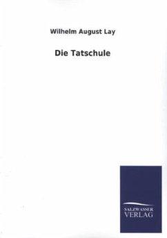 Die Tatschule - Lay, Wilhelm August