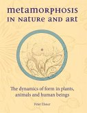 Metamorphosis in Nature and Art: The Dynamics of Form in Plants, Animals and Human Beings