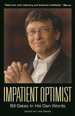 Impatient Optimist: Bill Gates in His Own Words