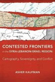 Contested Frontiers in the Syria-Lebanon-Israel - Cartography, Sovereignty, and Conflict