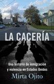 La Cacería: Una Historia de Inmigración Y Violencia En Estados Unidos (Hunting Season, Spanish)