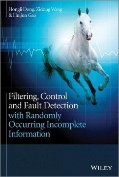 Filtering, Control and Fault Detection with Randomly Occurring Incomplete Information - Wang, Zidong; Dong, Hongli; Gao, Huijun