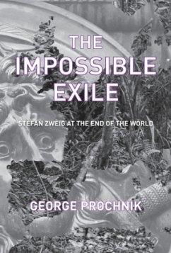 The Impossible Exile: Stefan Zweig at the End of the World - Prochnik, George