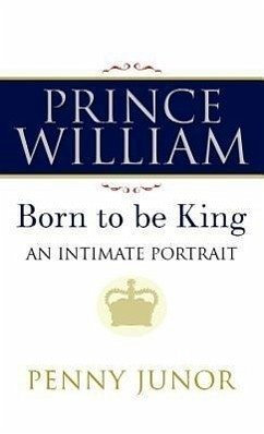 Prince William: The Man Who Will Be King - Junor, Penny