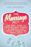 The Marriage Act: The Risk I Took to Keep My Best Friend in America... and What It Taught Us about Love