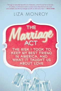 The Marriage Act: The Risk I Took to Keep My Best Friend in America... and What It Taught Us about Love - Monroy, Liza