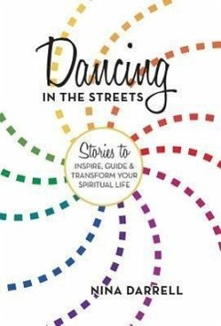 Dancing in the Streets: Stories to Inspire, Guide and Transform Your Spiritual Life