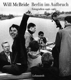 Berlin im Aufbruch. Fotografien 1956-1963 - McBride, Will
