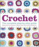 Crochet: The Complete Step-By-Step Guide, Essential Techniques, More Than 80 Crochet Patt