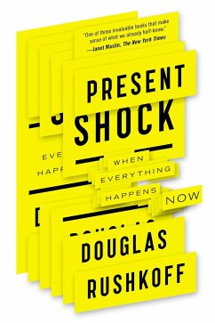Present Shock: When Everything Happens Now - Rushkoff, Douglas