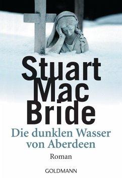 Die dunklen Wasser von Aberdeen / Detective Sergeant Logan McRae Bd.1 (eBook, ePUB) - MacBride, Stuart