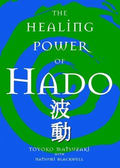 The Healing Power of Hado (eBook, ePUB) - Matsuzaki, Toyoko