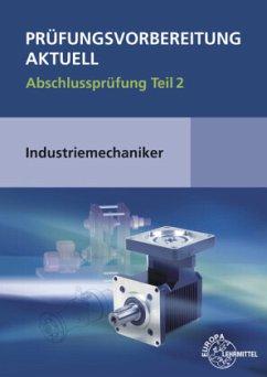 Prüfungsvorbereitung aktuell - Industriemechaniker - Metz, Wilfried; Murphy, Christina