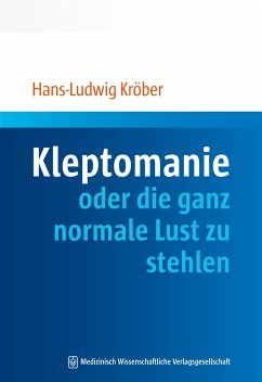Kleptomanie oder die ganz normale Lust zu stehlen (eBook, PDF) - Kröber, Hans-Ludwig