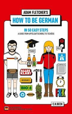 How to be German in 50 easy steps (eBook, ePUB) - Fletcher, Adam