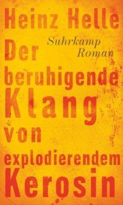 Der beruhigende Klang von explodierendem Kerosin - Helle, Heinz