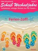 Ferienzoff! Scheiß Wechseljahre, Band 2. Turbulenter, witziger Liebesroman nur für Frauen... (eBook, ePUB)
