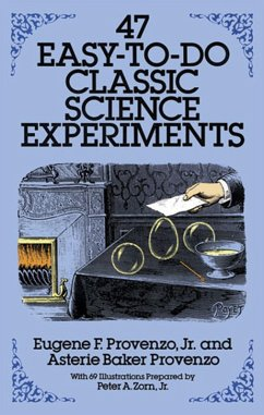 47 Easy-to-Do Classic Science Experiments (eBook, ePUB) - Provenzo, Eugene F.; Provenzo, Asterie Baker