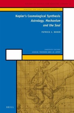 Kepler's Cosmological Synthesis: Astrology, Mechanism and the Soul - Boner, Patrick J.