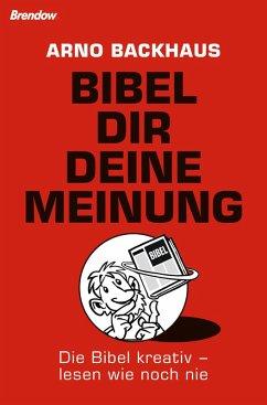 Bibel dir deine Meinung (eBook, ePUB) - Backhaus, Arno