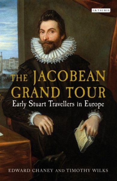 The Jacobean Grand Tour - Chaney, Edward; Wilks, Timothy
