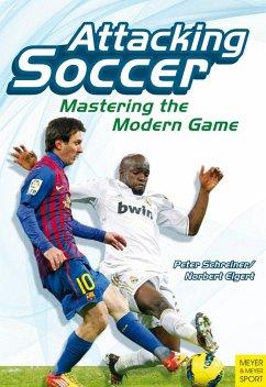 Attacking Soccer (eBook, PDF) - Schreiner, Peter; Elgert, Norbert
