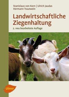 Landwirtschaftliche Ziegenhaltung (eBook, PDF) - Korn, Stanislaus von; Trautwein, Hermann; Jaudas, Ulrich