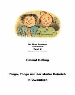 Pingo, Pongo und der starke Heinrich in Owambien (eBook, ePUB) - Höfling, Helmut