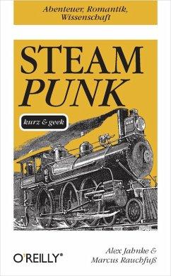 Steampunk kurz & geek (eBook, ePUB) - Jahnke, Alex; Rauchfuß, Marcus