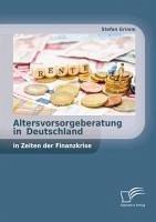 Altersvorsorgeberatung in Deutschland in Zeiten der Finanzkrise (eBook, PDF) - Grimm, Stefan