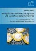 Europäische Finanzmarktintegration und transatlantische Bankenkrise: Institutionelle Entwicklungen, theoretische Analyse und Reformoptionen (eBook, PDF)