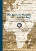 Die deutsche Medizin erobert Togo: Beispiel des Nachtigal-Krankenhauses in Klein-Popo (Anecho), 1884-1914 (eBook, PDF)
