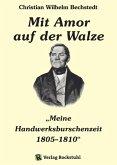 """Mit Amor auf der Walze oder """"Meine Handwerksburschenzeit"""" 1805-1810 (eBook, ePUB)"""