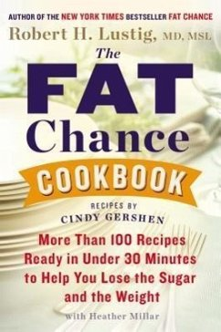 The Fat Chance Cookbook: More Than 100 Recipes Ready in Under 30 Minutes to Help You Lose the Sugar and the Weight - Lustig, Robert H.