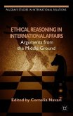 Ethical Reasoning in International Affairs: Arguments from the Middle Ground