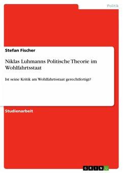 Niklas Luhmanns Politische Theorie im Wohlfahrtsstaat (eBook, PDF) - Fischer, Stefan