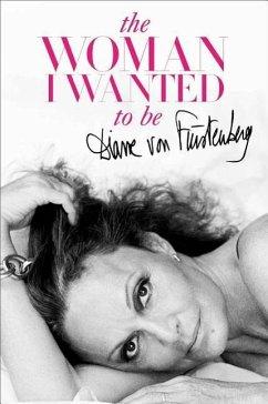 The Woman I Wanted to Be - Fürstenberg, Diane von