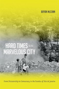 Hard Times in the Marvelous City: From Dictatorship to Democracy in the Favelas of Rio de Janeiro - Mccann, Bryan