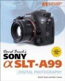 David Busch's Sony Alpha SLT-A99 GDE Digital SLR Photography