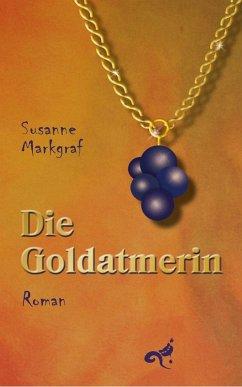 Die Goldatmerin (eBook, ePUB) - Markgraf, Susanne